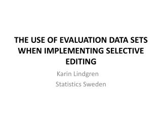 THE USE OF EVALUATION DATA SETS WHEN IMPLEMENTING SELECTIVE EDITING