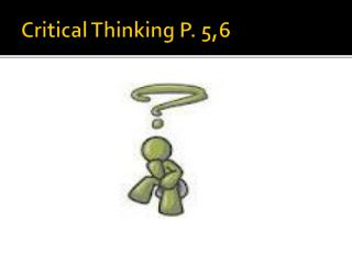 Critical Thinking P. 5,6