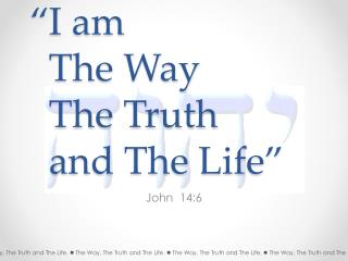 """I am   The Way   The Truth   and The Life"""
