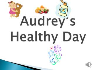 Audrey's Healthy Day