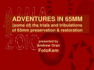 ADVENTURES IN 65MMsome of the trials and tribulations of 65mm preservation  restoration