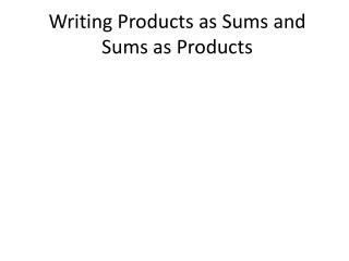 Writing Products as Sums and Sums as Products