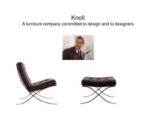 Knoll  A furniture company committed to design and to designers