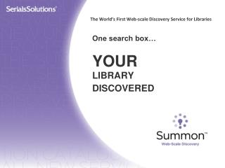 One search box… YOUR LIBRARY  DISCOVERED