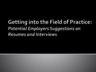 Getting into the Field of Practice: Potential Employers Suggestions on Resumes and Interviews