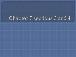 Chapter 7 sections 3 and 4