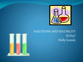 SOLUTIONS AND SOLUBILITY SCH3U Holly  Grandy