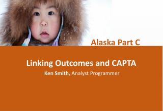 Linking Outcomes and CAPTA  Ken Smith,  Analyst Programmer