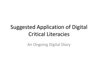 Suggested Application of Digital Critical  Literacies