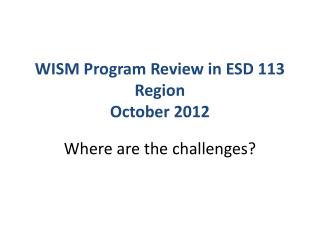 WISM Program Review in ESD 113 Region October 2012
