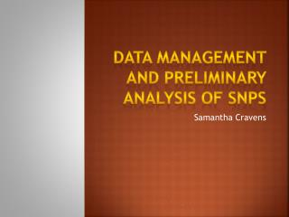Data management and preliminary analysis of SNPS