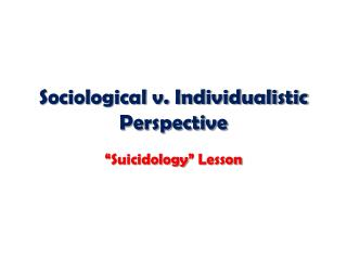 Sociological v. Individualistic Perspective