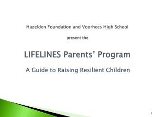 Hazelden  Foundation and Voorhees High School present the LIFELINES  Parents' Program