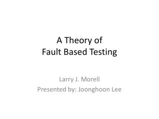 A Theory of Fault Based Testing