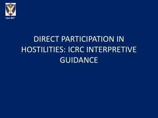 DIRECT PARTICIPATION IN HOSTILITIES: ICRC INTERPRETIVE  GUIDANCE