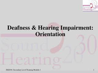 Deafness & Hearing Impairment: Orientation