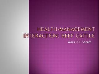 HEALTH-MANAGEMENT INTERACTION: BEEF CATTLE