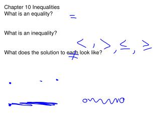 Chapter 10 Inequalities What is an equality? What is an inequality?