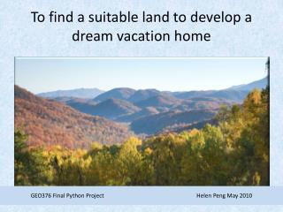 To find a suitable land to develop a dream vacation home