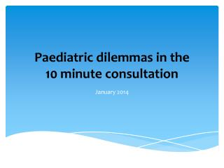 Paediatric  dilemmas in the  10 minute consultation