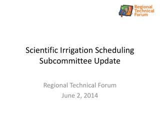 Scientific Irrigation Scheduling Subcommittee Update