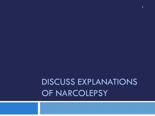 Discuss Explanations of Narcolepsy