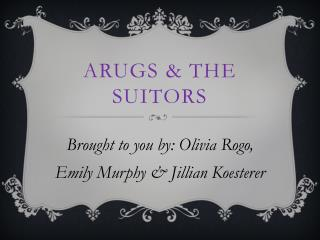 Arugs  & The Suitors