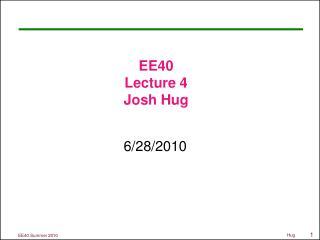 EE40 Lecture  4 Josh Hug
