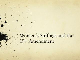 Women's Suffrage and the 19 th  Amendment