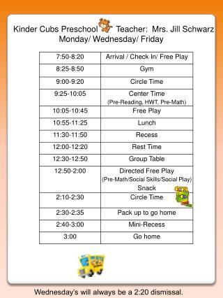 Kinder  Cubs Preschool         Teacher :  Mrs. Jill Schwarz Monday/ Wednesday/ Friday