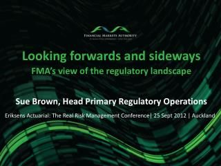Looking forwards and sideways  FMA's view of the regulatory landscape