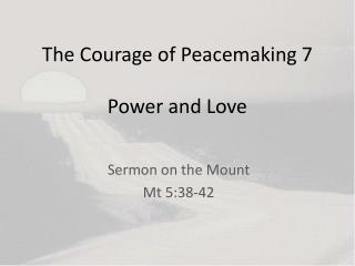 The Courage of  Peacemaking 7 Power and Love