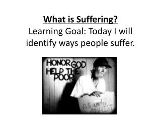 What is Suffering? Learning Goal: Today I will identify ways people suffer.