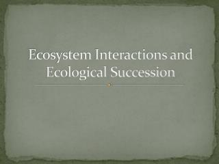 Ecosystem Interactions and Ecological Succession