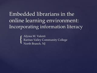 Embedded librarians in the online learning environment:  Incorporating information literacy