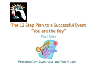 The 12 Step Plan to a Successful Event �You are the Key� Part One