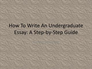 How To Write An Undergraduate Essay: A Step-by-Step Guide