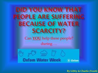 Did you know that people are suffering because of water scarcity?