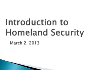 Introduction to Homeland Security March 2, 2013