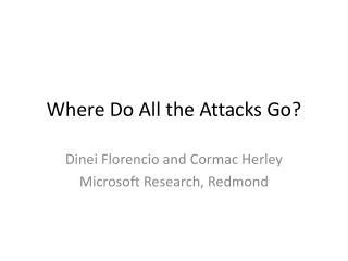 Where Do All the Attacks Go?