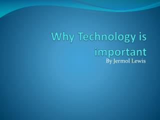 Why Technology is important