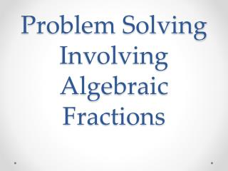 Problem Solving Involving Algebraic Fractions