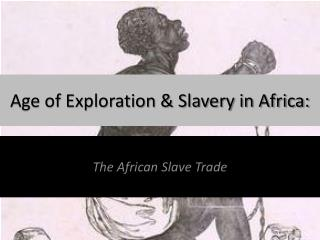 Age of Exploration & Slavery  in Africa: