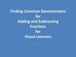 Finding Common Denominators for Adding and Subtracting  Fractions for Visual Learners