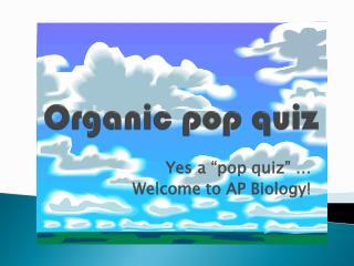 Organic pop quiz