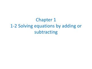 Chapter 1 1-2 Solving equations by adding or subtracting
