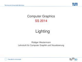 Computer Graphics SS 2014 Lighting