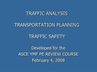 TRAFFIC ANALYSIS   TRANSPORTATION PLANNING  TRAFFIC SAFETY