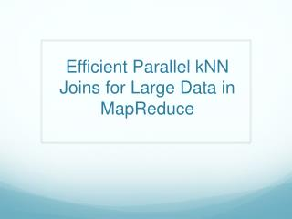 Efficient Parallel  kNN  Joins for Large Data in  MapReduce