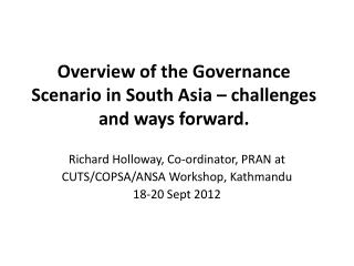 Overview of the Governance Scenario in South Asia – challenges and ways forward.